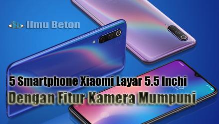 5 Smartphone Xiaomi Layar 5.5 Inchi Dengan Fitur Kamera Mumpuni