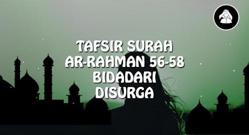 Tafsir Surah Ar-Rahman: 56-58   tentang Bidadari di Surga, Kecantikan, mata jeli, putih seperti mutiara