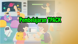 Pembelajaran TPACK (Technological Pedagogical Content Knowledge)