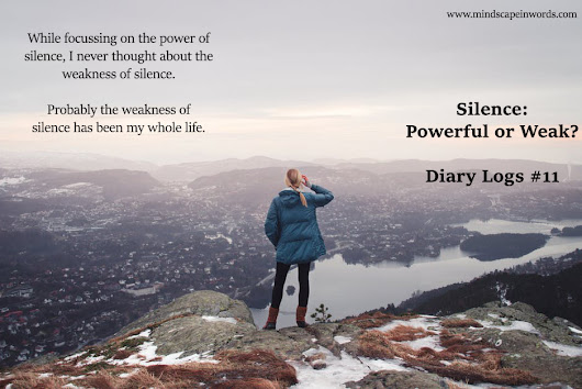 Silence : Powerful or Weak? (Diary Logs #11)