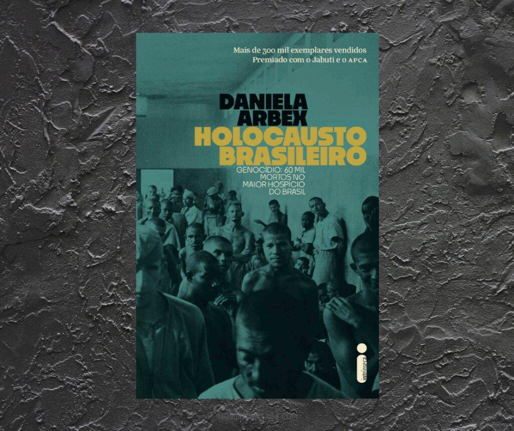 Resenha: Holocausto Brasileiro, de Daniela Arbex