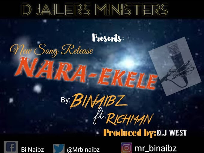 [Music] Nara-Ekele - Binaibz ft Richman
