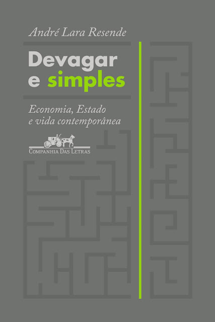 Devagar e simples Economia Estado e vida contemporânea André Lara Resende