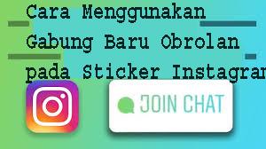 Cara Menggunakan Gabung Baru Obrolan pada Sticker Instagram Story. 1