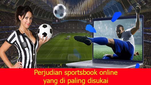 Perjudian sportsbook online yang di paling disukai