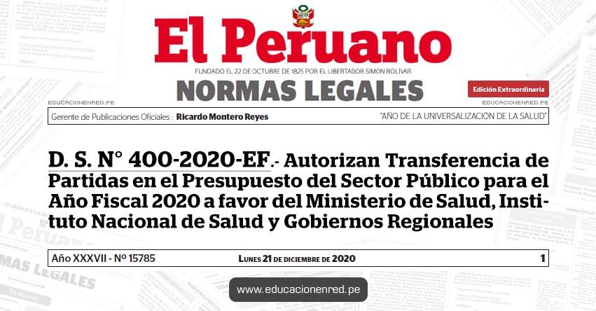 D. S. N° 400-2020-EF.- Autorizan Transferencia de Partidas en el Presupuesto del Sector Público para el Año Fiscal 2020 a favor del Ministerio de Salud, Instituto Nacional de Salud y Gobiernos Regionales