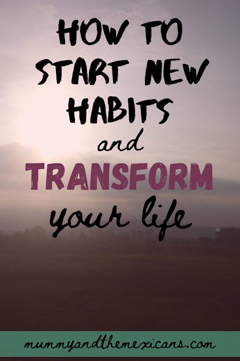 How to start new habits and transform your life