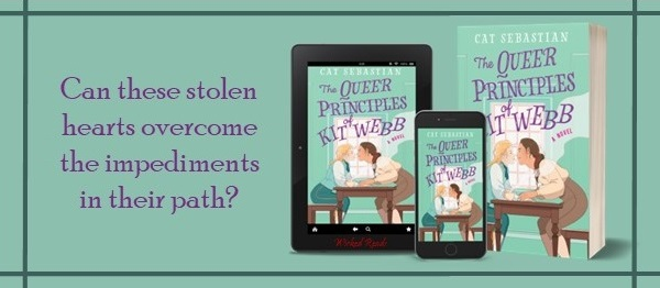 Can these stolen hearts overcome the impediments in their path? The Queer Principles of Kit Webb by Cat Sebastian.