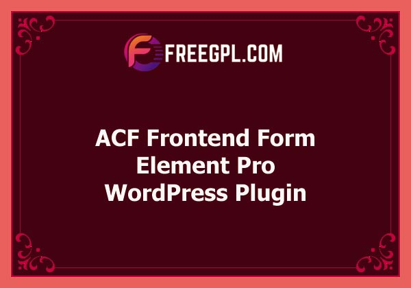 ACF Frontend Form Element Pro Nulled Download Free