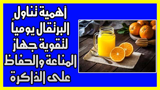 أهمية تناول البرتقال يومياً لتقوية جهاز المناعة والحفاظ على الذاكرة