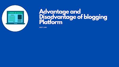 Advantage and Disadvantage of blogging Platform