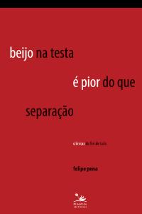 Beijo na Testa é Pior Que Separação | Felipe Pena