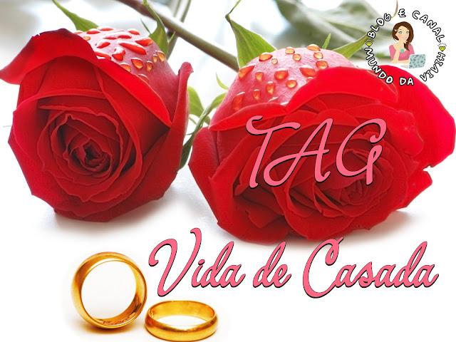 TAG - Vida de Casada!!