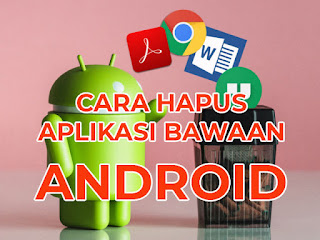 cara hapus aplikasi bawaan android tanpa root