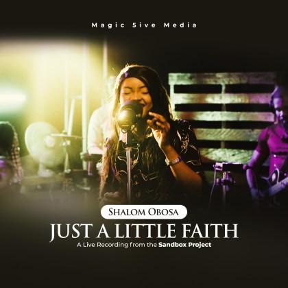 Audio + Video: Shalom Obosa – Just A Little Faith