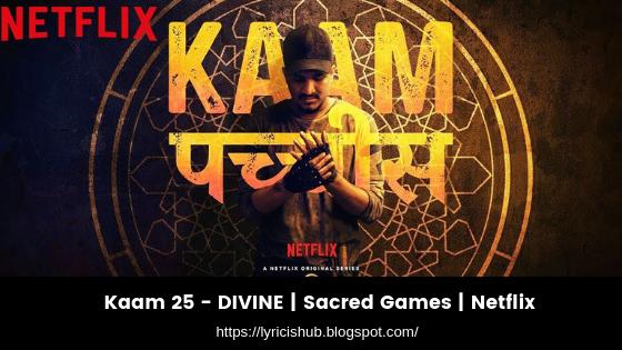 Kaam 25 - DIVINE  Sacred Games  Netflix (lyricishub)
