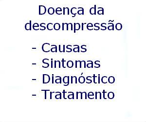 Doença da descompressão causas sintomas diagnóstico tratamento prevenção riscos complicações