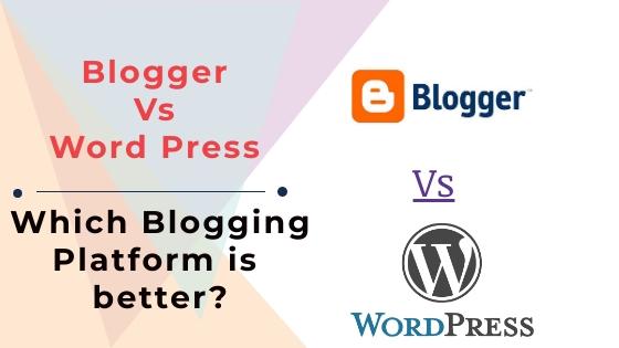 Blogger Vs Word Press - Which Blogging Platform is better