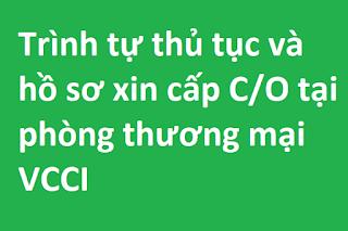 Trình tự thủ tục và hồ sơ xin cấp C/O tại phòng thương mại VCCI