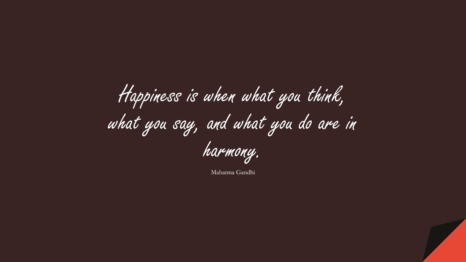 Happiness is when what you think, what you say, and what you do are in harmony. (Mahatma Gandhi);  #HealthQuotes