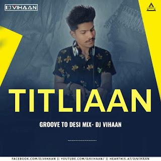 TITLIAYAAN ( GROOVE TO DESI MIX ) - DJ VIHAAN