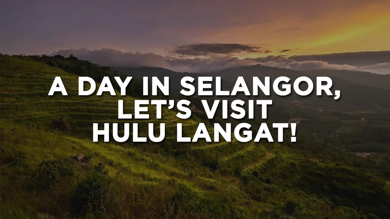 Explore Hulu Langat, Selangor in 1 Day! #ImagineNowExperienceSoon