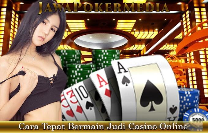 Cara Tepat Bermain Judi Casino Online Secara Online