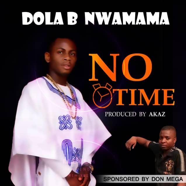 [Music] Dola B Nwamama - No time.mp3