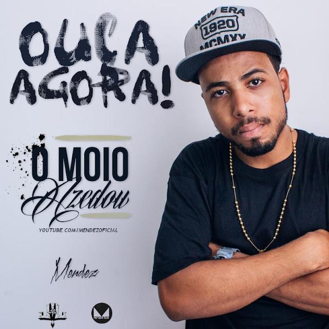 """Mendez lança o som """"O Moio Azedou"""""""