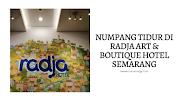 NUMPANG TIDUR DI RADJA ART & BOUTIQUE HOTEL SEMARANG