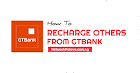 How To Recharge Other Numbers From GTBank