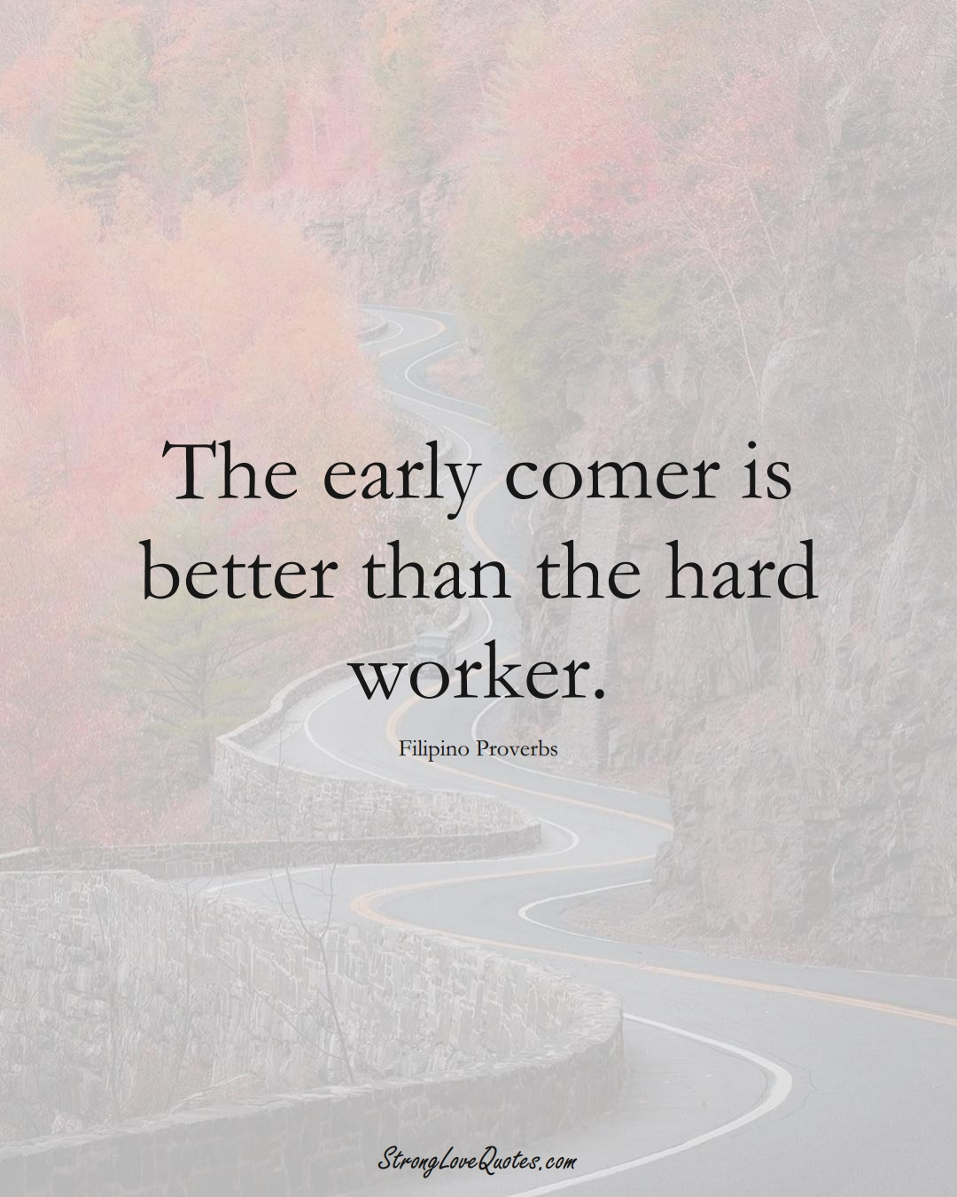 The early comer is better than the hard worker. (Filipino Sayings);  #AsianSayings