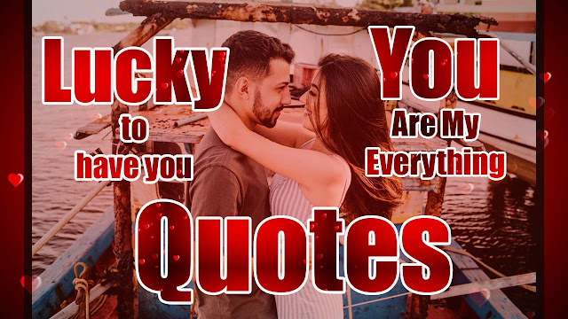 Lucky to have you quotes You Are My Everything Quotes