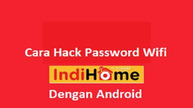 Cara Hack Password Wifi Indihome Dengan Android