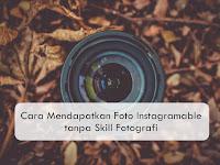 For Travelers! Ini Cara Mendapatkan Foto Instagramable tanpa Skill Fotografi