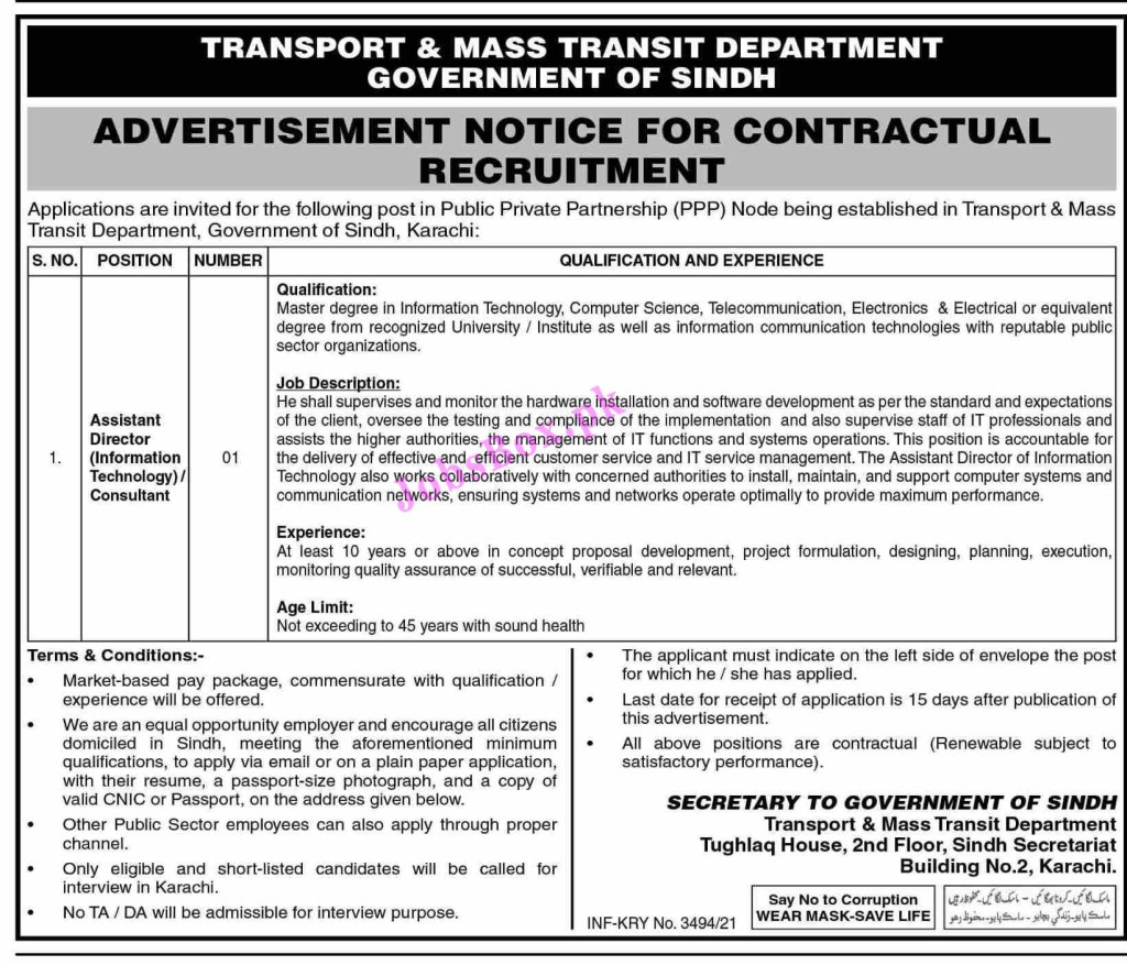 Jobs are opening Assitant Director – Information Technology Consultant, Dispatch Rider, Driver, Mechanic, Naib Qasid, Sanitary Worker, and Chowkidar. Candidates having Middle, Matriculation, Master's Degree (Information Technology, Computer Science, Telecommunication, Electronics, Electrical) and Literate candidates can apply for these vacancies. Interested applicants looking for jobs in Sindh should also visit Irrigation Department, Sindh Jobs.  Vacant Positions: Assitant Director - Information Technology Consultant Chowkidar Dispatch Rider Driver Mechanic Naib Qasid Sanitary Worker How to Apply for Transport and Mass Transit Department Sindh Jobs 2021? Interested applicants are advised to follow the given application procedure in each advertisement. Applications should have complete information and documents. You can forward applications within 15 days after the date of appearance of this advertisement in the newspaper. Candidates working in Government Departments should apply through the proper channel.