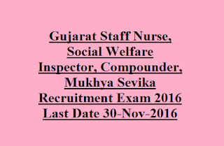 Gujarat Staff Nurse, Social Welfare Inspector, Compounder, Mukhya Sevika Recruitment Exam 2016
