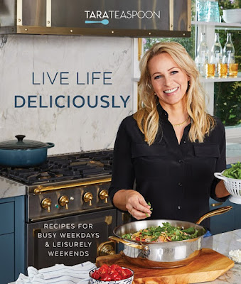 Live Life Deliciously with Tara Teaspoon: Recipes for Busy Weekdays and Leisurely Weekends