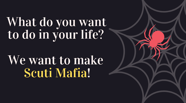 What do you want to do in your life? We want to make Scuti Mafia!