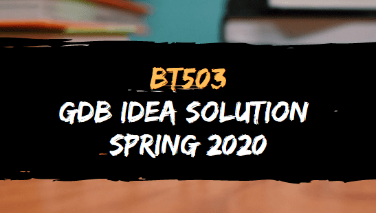 BT503 GDB SOLUTION SPRING 2020