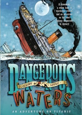 Dangerous Waters: An Adventure on the Titanic by Gregory Mone