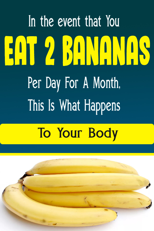 In the event that You Eat 2 Bananas Per Day For A Month, This Is What Happens To Your Body