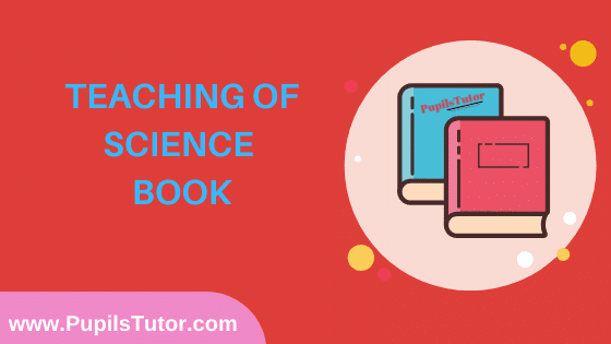 Teaching Of Science Book in English Medium Free Download PDF for B.Ed 1st And 2nd Year / All Semesters And All Courses - www.PupilsTutor.Com