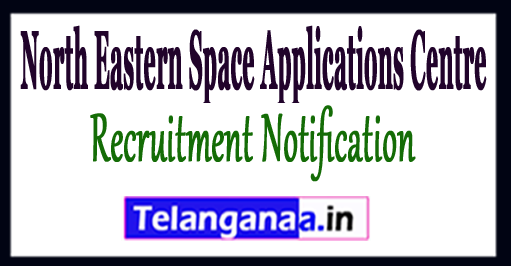 North Eastern Space Applications Centre NESAC Recruitment Notification 2017