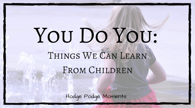 You Do You: Things We Can Learn From Children