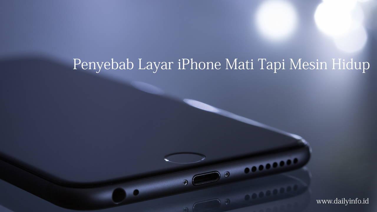 Penyebab Layar iPhone Mati Tapi Mesin Hidup