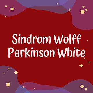Sindrom Wolff Parkinson White (WPW) - Takikardia Supraventrikular