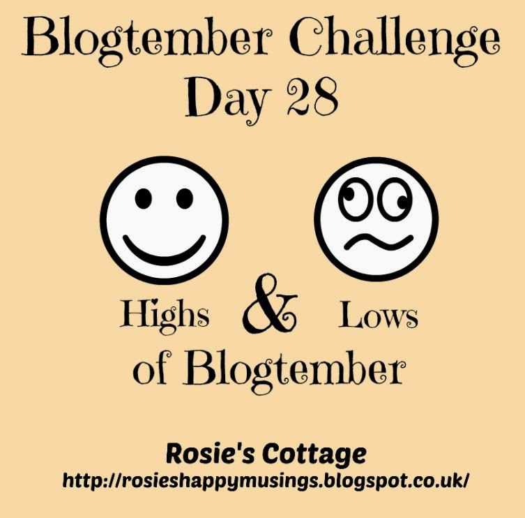 Blogtember Day 28 Highs & Lows of Blogtember Month