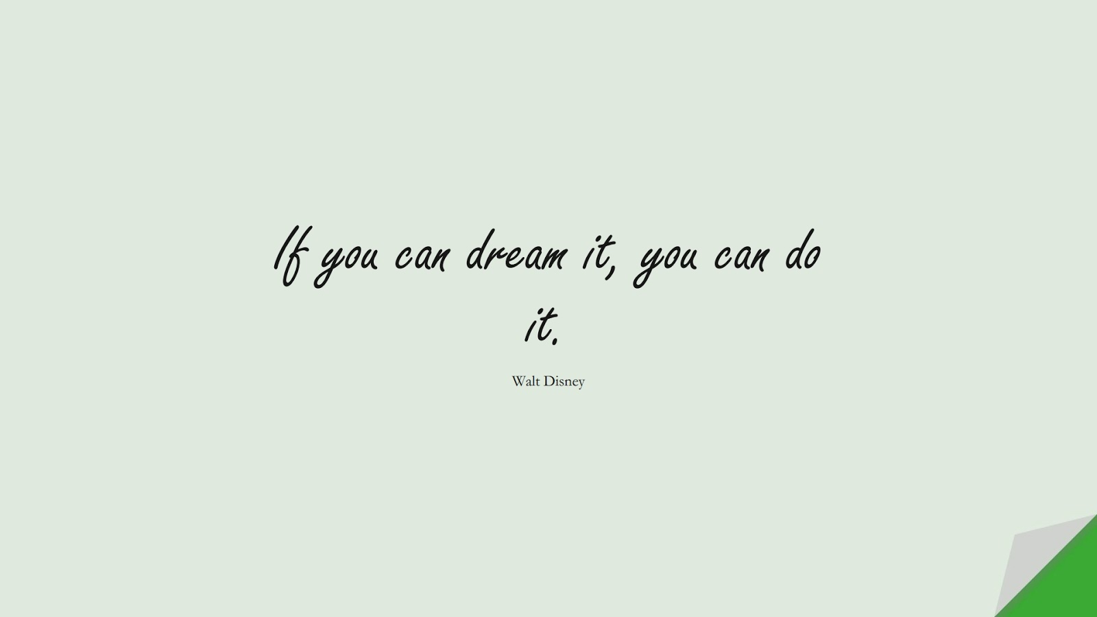 If you can dream it, you can do it. (Walt Disney);  #ShortQuotes