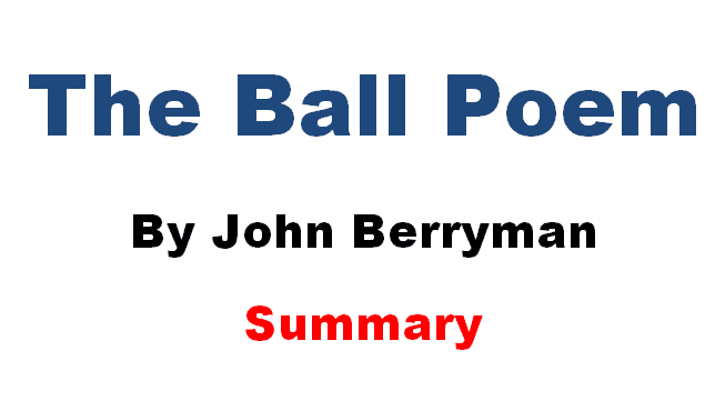 Summary of the poem the ball by John Berryman